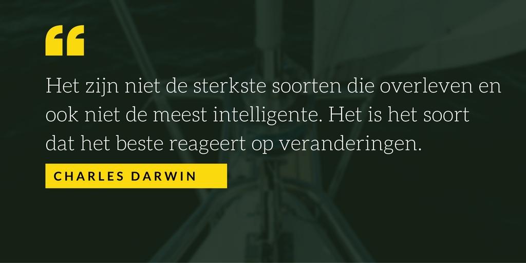 """Charles Darwin """"Het zijn niet de sterkste soorten die overleven en ook niet de meest intelligente. Het is het soort dat het beste reageert op veranderingen."""""""